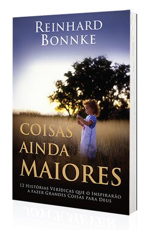 Livro Coisas Ainda Maiores - Reinhard Bonnke  - Cristo para Todas as Nações