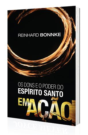 Livro Os Dons e o Poder do Espírito Santo em Ação - Reinhard Bonnke  - Cristo para Todas as Nações