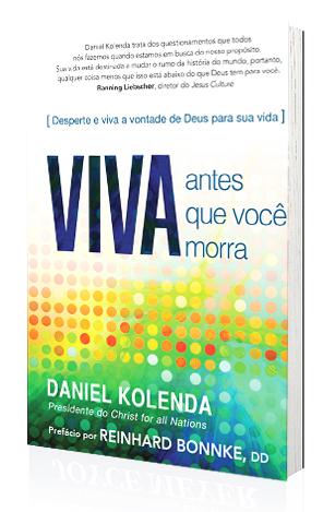 Livro Viva Antes que Você Morra - Daniel Kolenda  - Cristo para Todas as Nações
