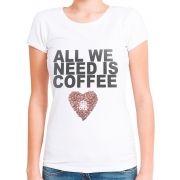 Blusa Feminina T-Shirt Manga Curta Estampa All We Need Is Coffee Branca