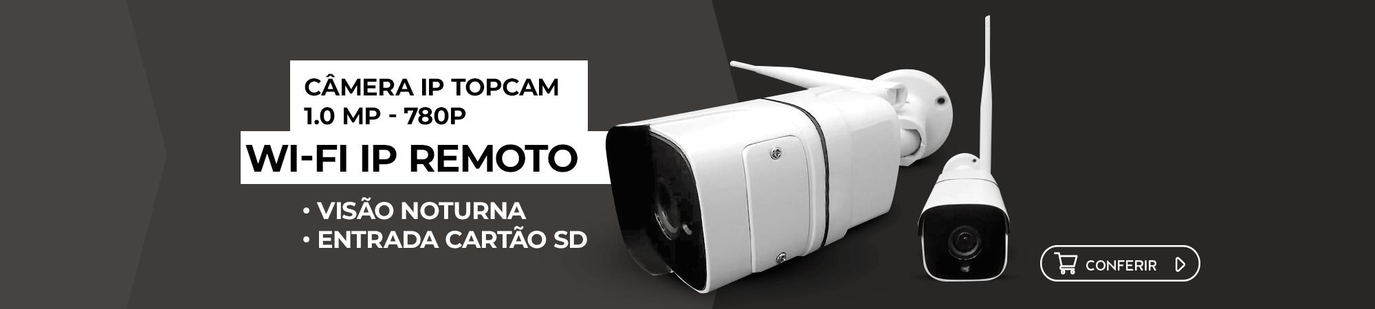 Câmera IP Topcam é aqui. Clique e confira!