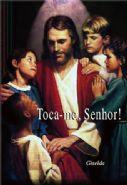 Toca-me Senhor!