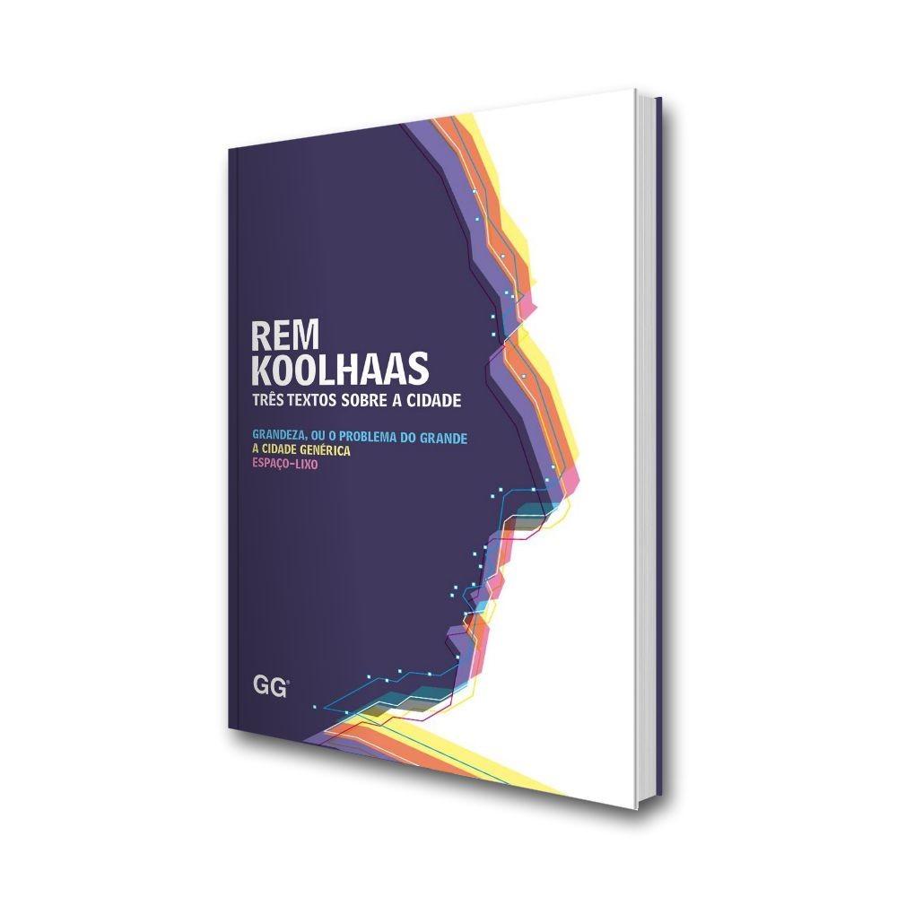 Rem Koolhaas - Três textos sobre a cidade