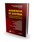 Audiência de Custódia - Comentários à Resolução 213 do Conselho Nacional de Justiça - 3ª Edição