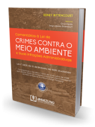 Comentários à Lei de Crimes Contra o Meio Ambiente e suas Infrações Administrativas