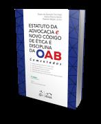 Estatuto da Advocacia e Novo Código de Ética e Disciplina da Oab-Comentados - 4ª Edição