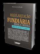 Regularização Fundiária Rural e Urbana  - Impacto da Lei nº 13.465/2017