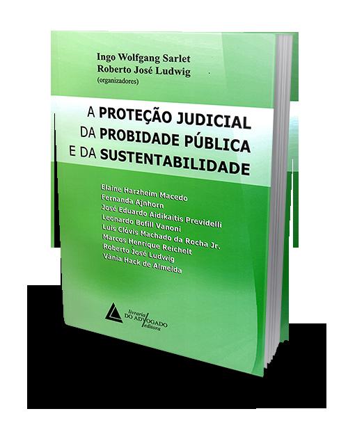 A Proteção Judicial da Probidade Pública e da Sustentabilidade - 1ª Edição