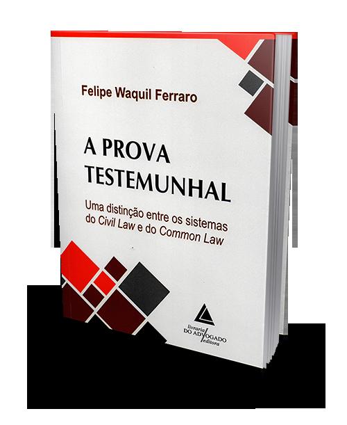 A Prova Testemunhal - Uma Distinção Entre os Sistemas do Civil Law e do Common Law - 1ª Edição