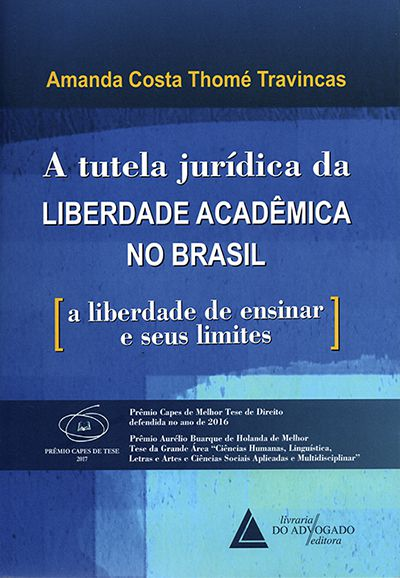 A Tutela Jurídica da Liberdade Acadêmica no Brasil - A Liberdade de Ensinar e Seus Limites - 1ª Edição