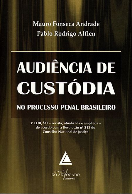 Audiência de Custódia - No Processo Penal Brasileiro - 3ª Edição
