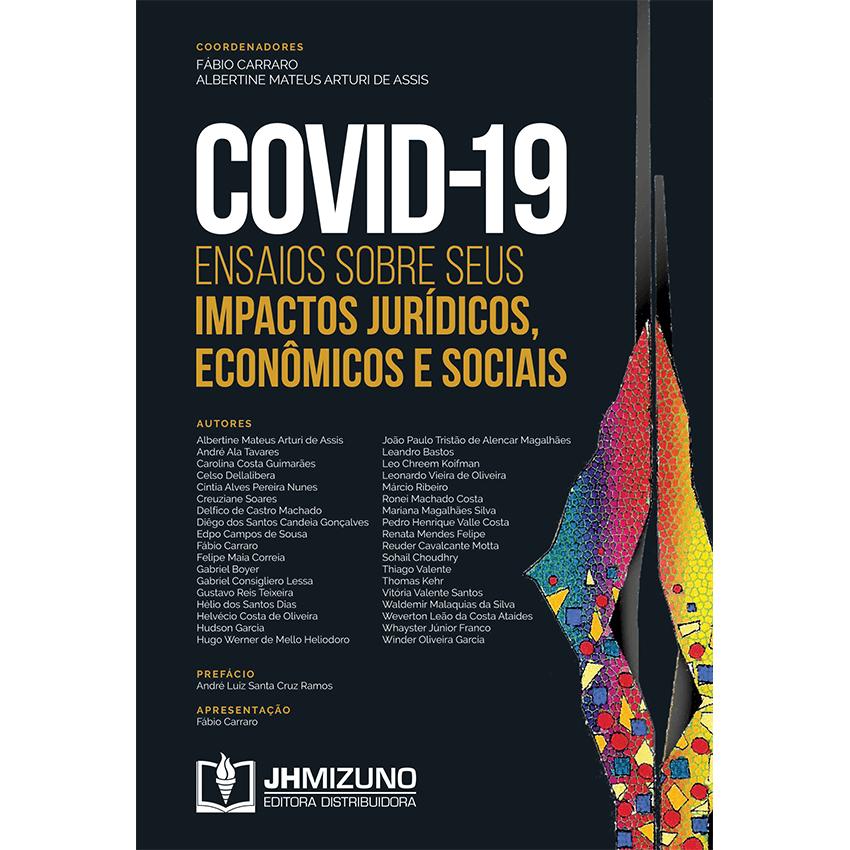 COVID-19 - Ensaios Sobre Seus Impactos Jurídicos, Econômicos e Sociais