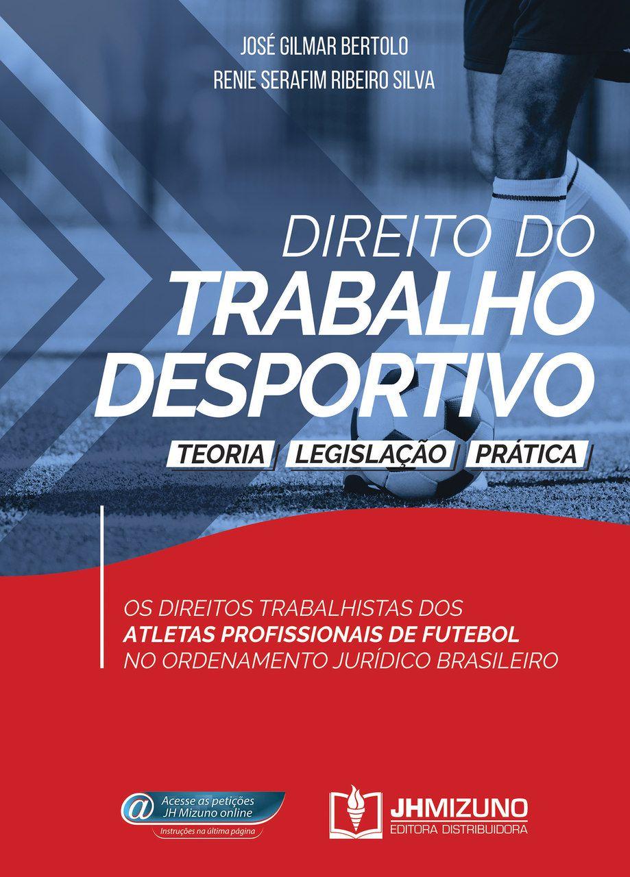 Direito do Trabalho Desportivo - Teoria, Legislação e Prática