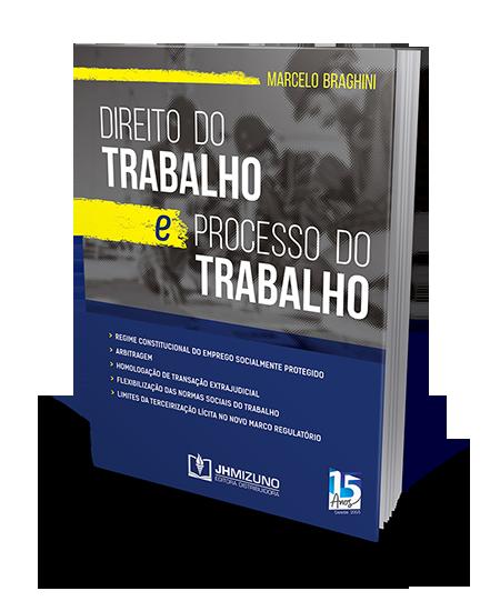 Direito do Trabalho e Processo do Trabalho- Marcelo Braghini - JH Mizuno