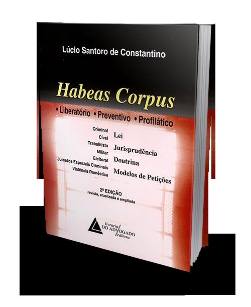 Habeas Corpus - Liberatório, Preventivo, Profilático - 2ª Edição