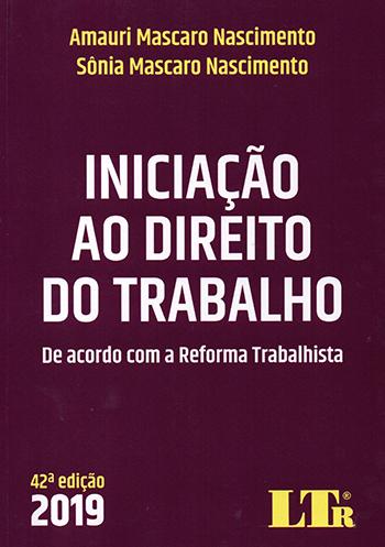 Iniciação Ao Direito do Trabalho - 42ª Ed. 2019