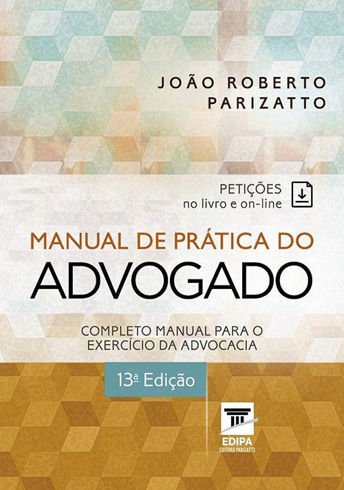Manual De Prática Do Advogado - 13ª Edição - Roberto Parizatto