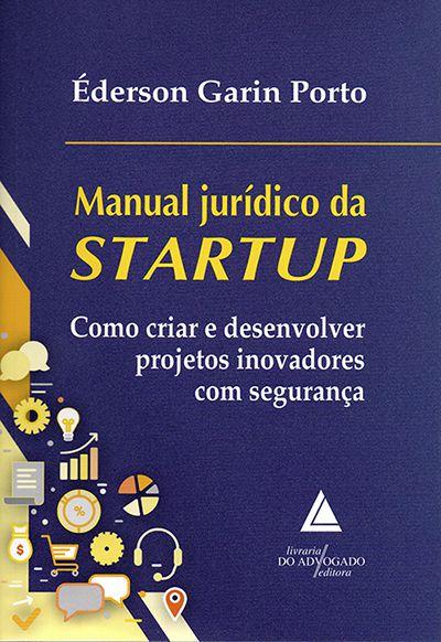 Manual Jurídico da Startup - Como Criar e Desenvolver Projetos Inovadores com Segurança - 1ª Edição