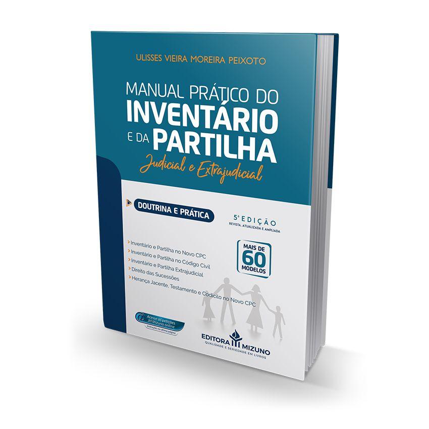 Manual Prático do Inventário e da Partilha - Doutrina e Prática - 5ª Edição