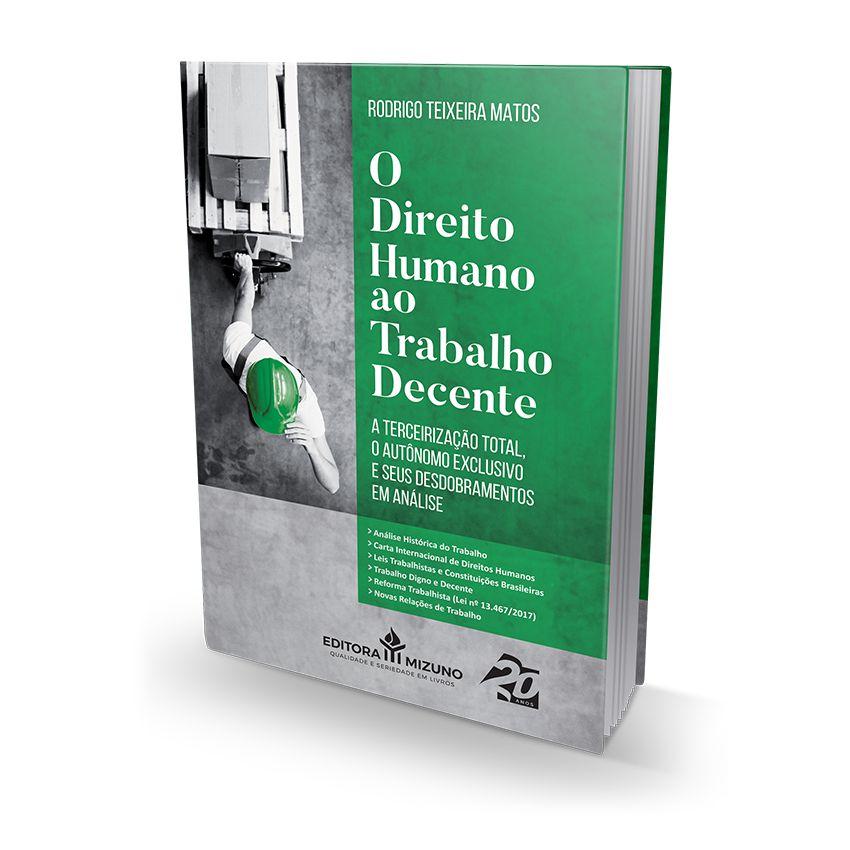 O Direito Humano ao Trabalho Decente - A Terceirização Total, o Autônomo Exclusivo e seus Desdobramentos em Análise