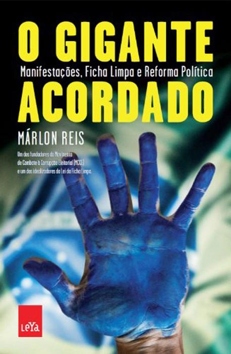 O Gigante acordado - Manifestações, Ficha Limpa e Reforma Política