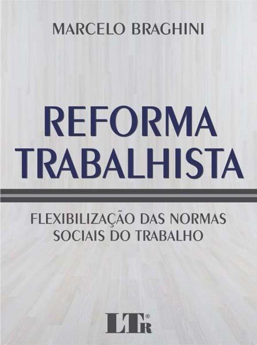 Reforma Trabalhista - Flexibilização da Normas Sociais do Trabalho