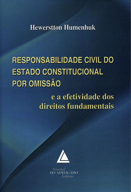 Responsabilidade Civil do Estado Constitucional por Omissão - E a Efetividade dos Direitos Fundamentais - 1ª Edição