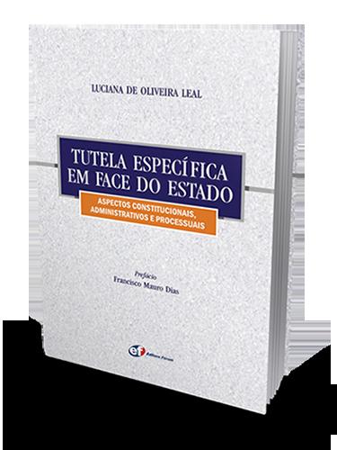 Tutela Específica em Face do Estado: Aspectos Constitucionais, Administrativos e Processuais