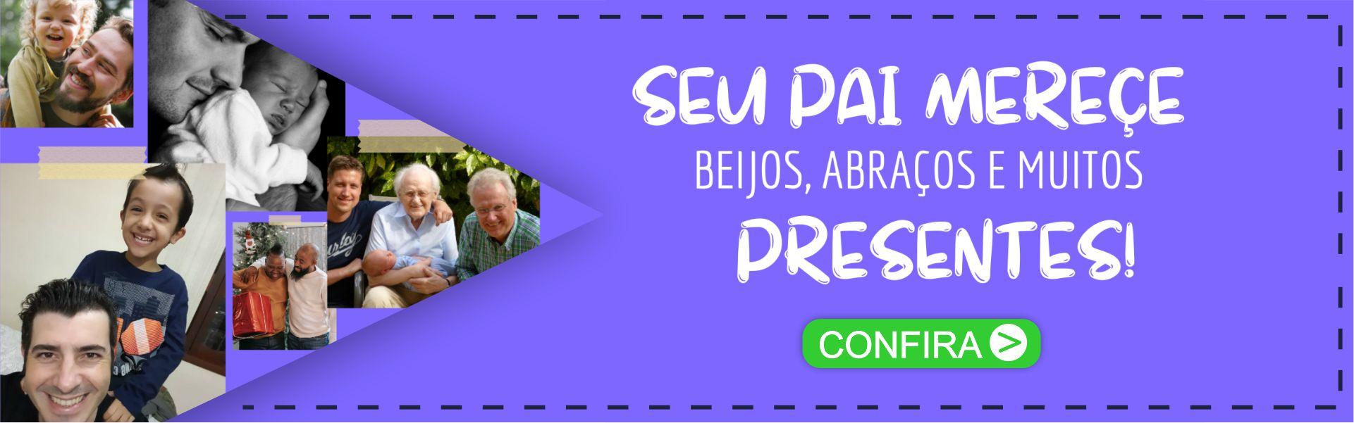 CONFIRA OS LINDOS PRESENTES PARA O PAPAI