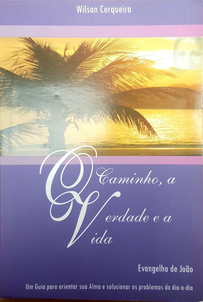Livro - Wilson Cerqueira - O Caminho, A Verdade e a Vida