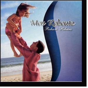 CD | Robson Ribeiro | Meu Rebento