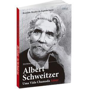 Livro - Brunilde Mendes do Esp. Santo - Albert Schweitzer: Uma Vida Chamada Amor