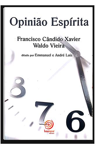 Livro - Opinião Espirita - Chico Xavier e Waldo Vieira | Ditado Pelos Espíritos Emmanuel e André Luiz
