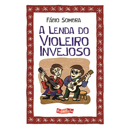 A Lenda do Violeiro Invejoso  - Grupo Brinque-Book