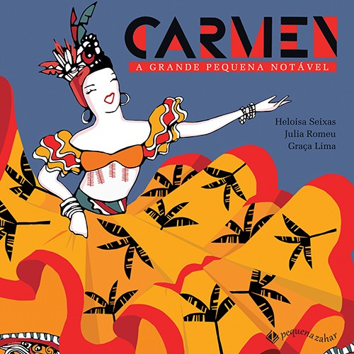 Carmen: a grande Pequena Notável  - Grupo Brinque-Book