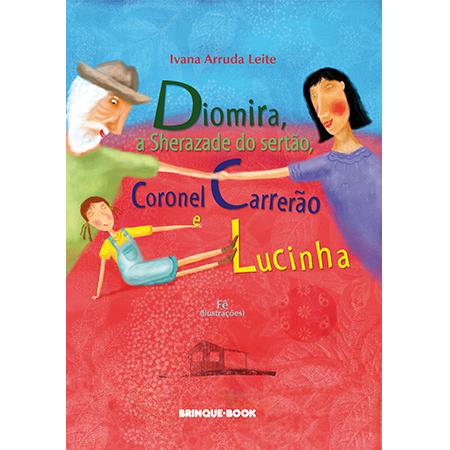 Diomira, a Sherazade do Sertão, Coronel Carrerão e Lucinha  - Grupo Brinque-Book
