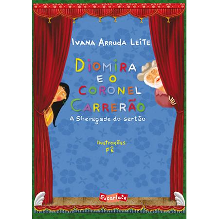 Diomira e o Coronel Carrerão - A Sherazade do Sertão  - Grupo Brinque-Book
