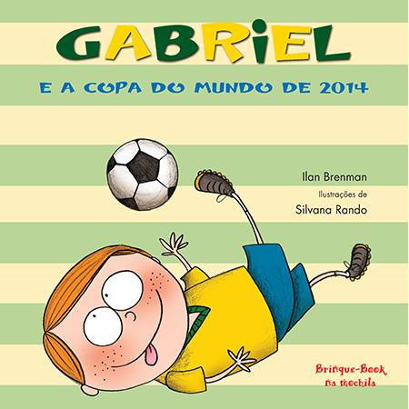 Gabriel e a Copa do Mundo de 2014  - Grupo Brinque-Book