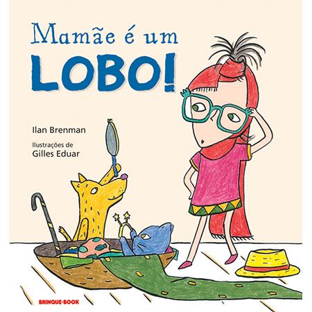 Mamãe é um Lobo!  - Grupo Brinque-Book