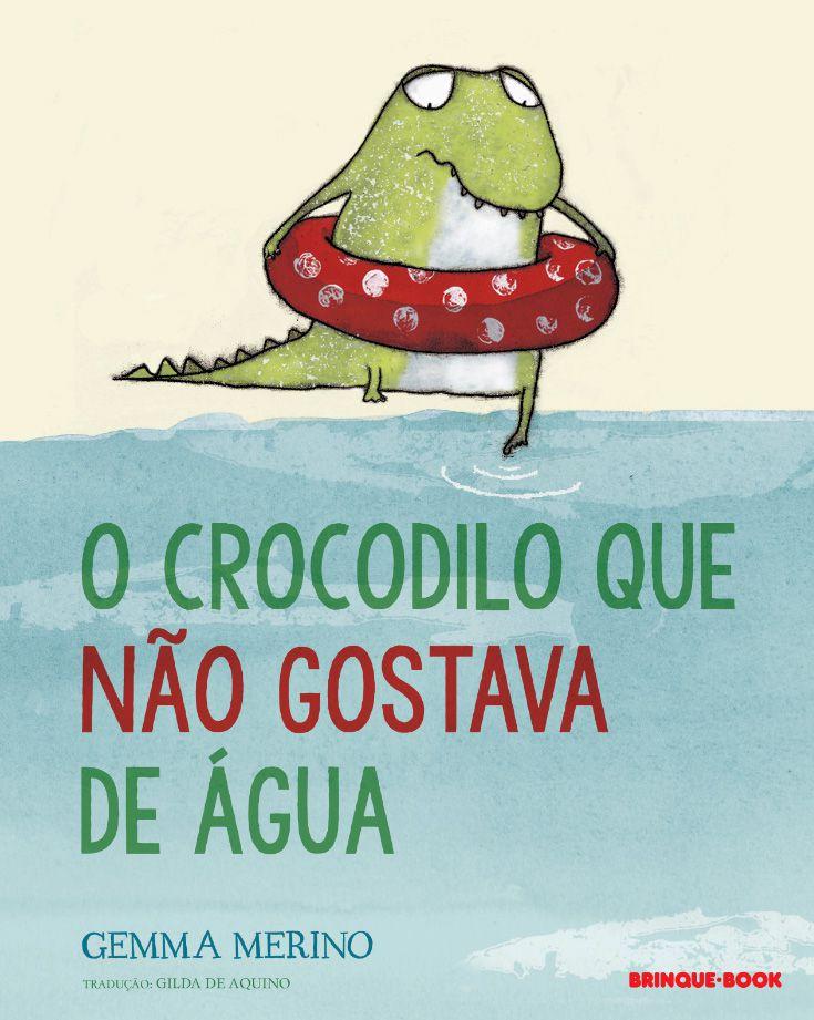 O crocodilo que não gostava de água  - Grupo Brinque-Book