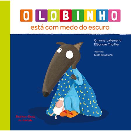 O Lobinho está com Medo do Escuro  - Grupo Brinque-Book