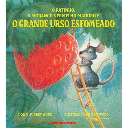 O Ratinho, o Morango Vermelho Maduro e o Grande Urso Esfomeado  - Grupo Brinque-Book