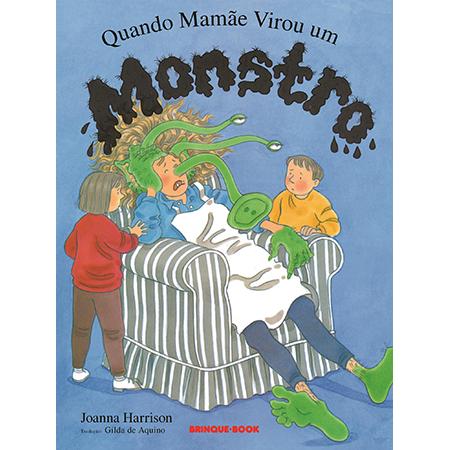 Quando Mamãe Virou um Monstro  - Grupo Brinque-Book