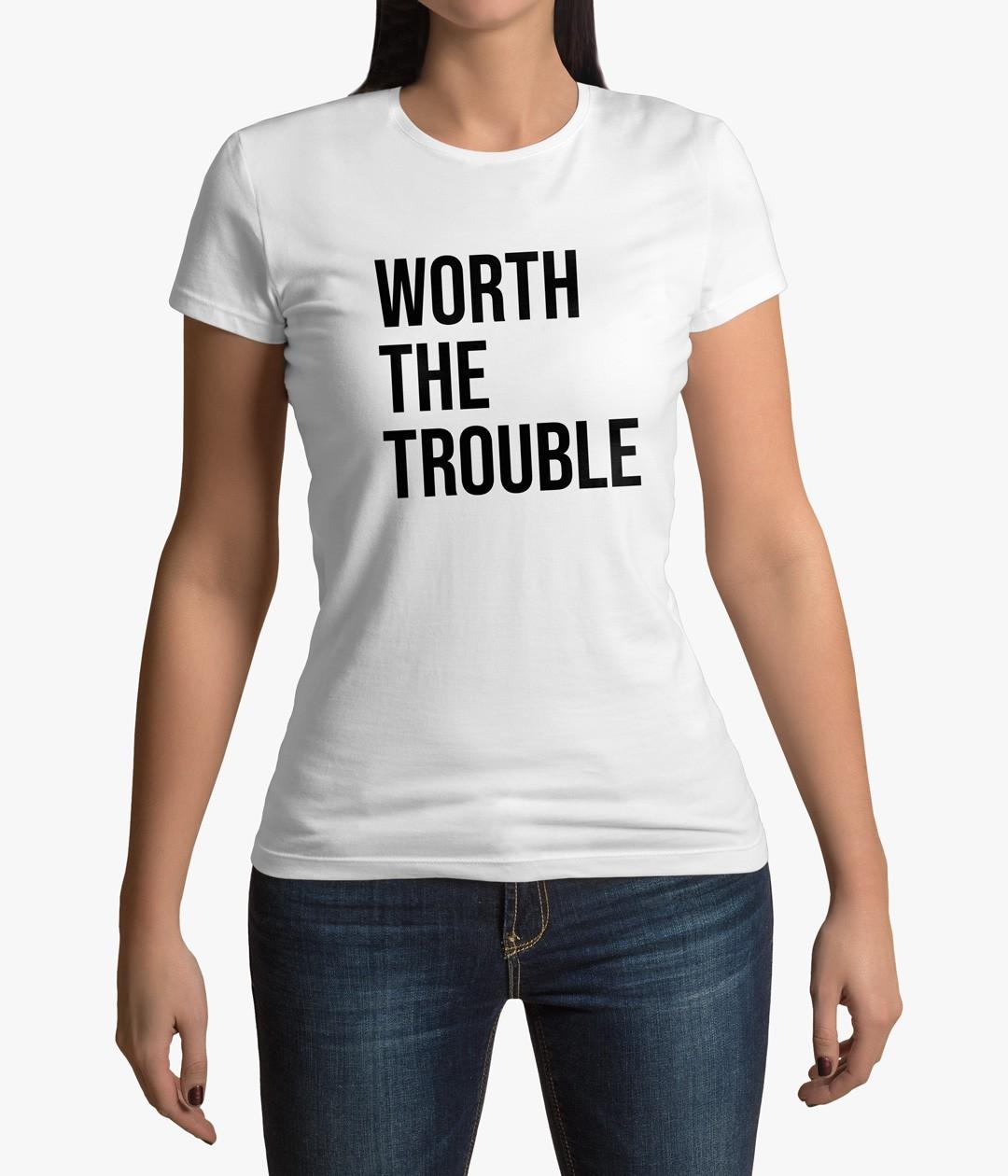 Camiseta Worth the Trouble