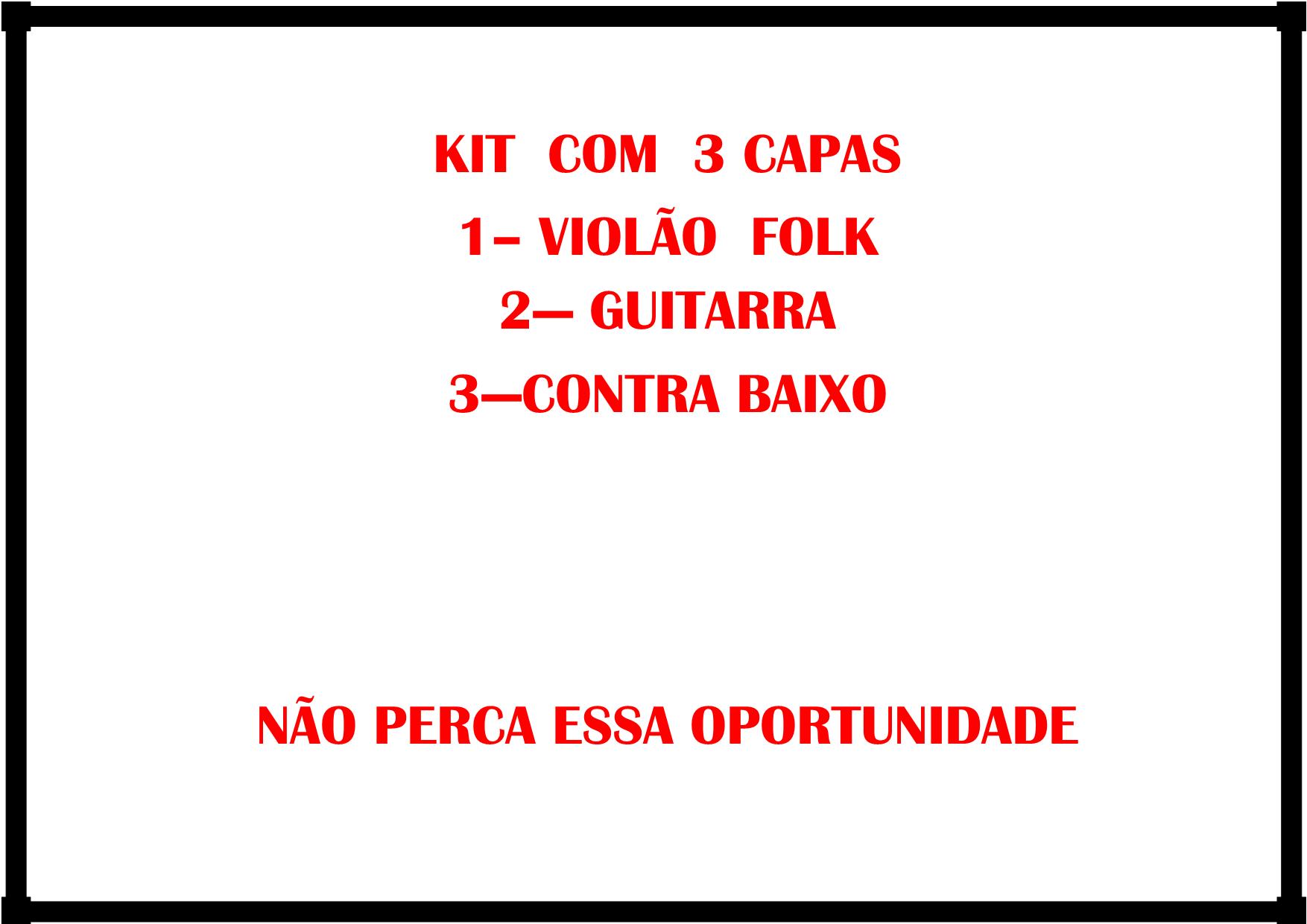 Kit capa de Violão Folk + Capa Guitarra + Capa Baixo acolchoadas