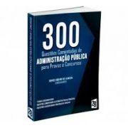 300 QUESTÕES COMENTADAS DE ADMINISTRAÇÃO PUBLICA PARA CONCURSOS
