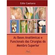 Bases Anatômicas e Funcionais das Cirurgias do Membro Superior