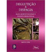 Deglutiçao E Disfagia: BASES MORFOFUNCIONAIS E VIDEOFLUOROSCOPICAS