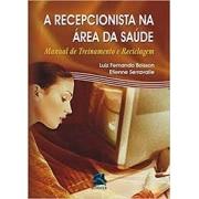 LIVRO A Recepcionista na Área da Saúde: Manual de Treinamento e Reciclagem