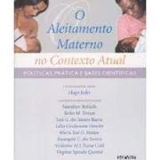Livro - Aleitamento Materno no Contexto Atual, O - Políticas e Bases Científicas